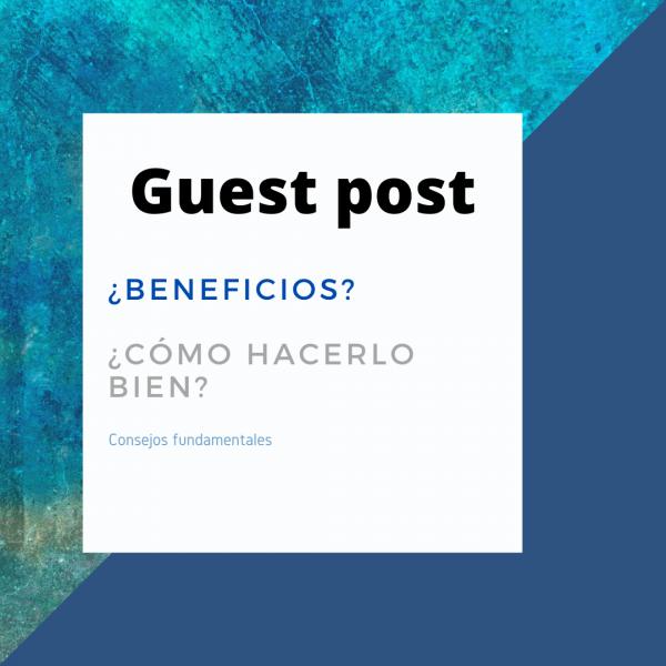 Guest post o post de invitado:beneficios y cómo hacerlo bien
